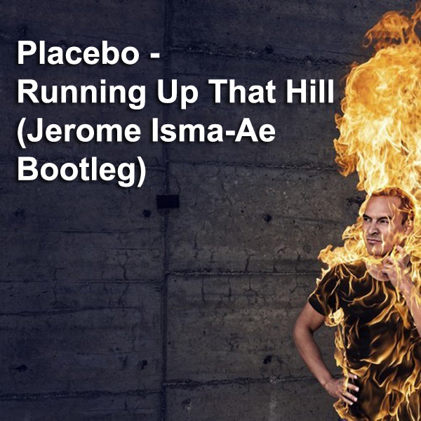 Placebo - Running Up That Hill (Jerome Isma-Ae Bootleg)
