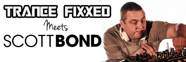 TranceFixxed Meets Scott Bond