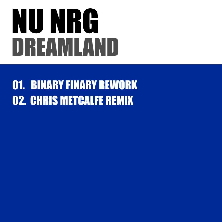 FREE MP3s: Nu NRG – Dreamland (Binary Finary & Chris Metcalfe Remixes)