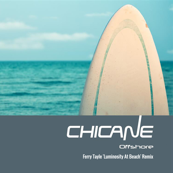 FREE MP3: Chicane – Offshore (Ferry Tayle Luminosity At Beach Remix)
