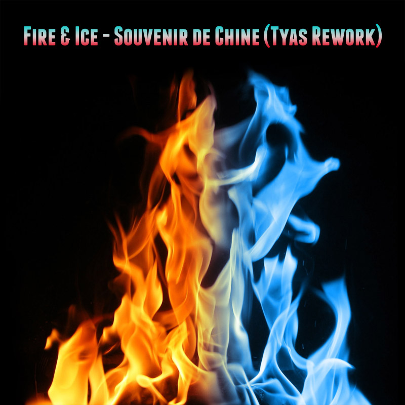 Fire & Ice - Souvenir de Chine (Tyas Rework)