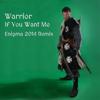 Warrior - If You Want Me (Enigma 2014 Remix)