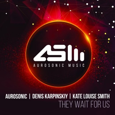 Aurosonic & Denis Karpinskiy & Kate Louise Smith - They Wait For Us