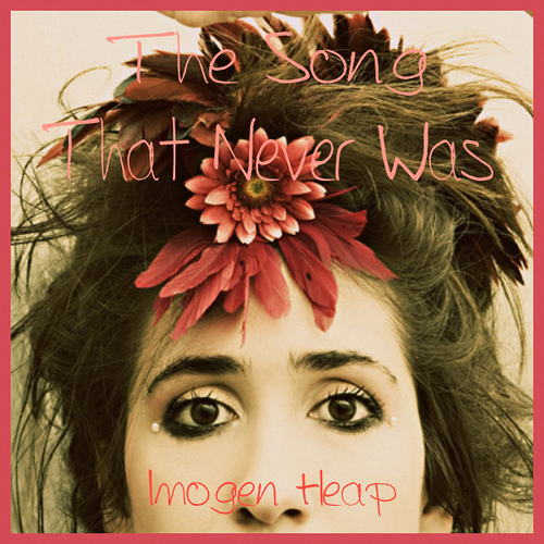 Imogen Heap - The Song That Never Was