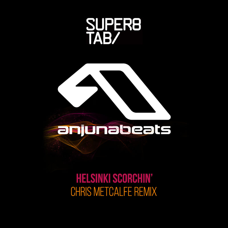 Super8 & Tab - Helsinki Scorchin' (Chris Metcalfe Remix)